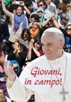 Giovani, in campo! - Papa Francesco (Jorge Mario Bergoglio)