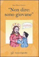 «Non dire: sono giovane» - Goretti Maria
