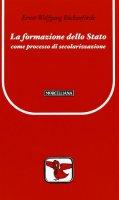 La formazione dello Stato come processo di secolarizzazione - Böckenförde Ernst-Wolfgang