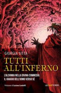 Copertina di 'Tutti all'inferno. L'alchimia nella Divina Commedia: il viaggio dell'uomo verso sé'