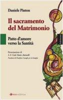 Il sacramento del matrimonio. Patto d'amore verso la Santit� - Daniele Pinton