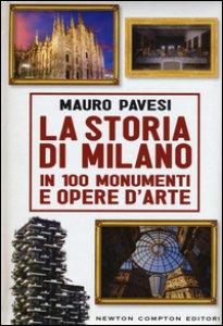 Copertina di 'La storia di Milano in 100 monumenti e opere d'arte'
