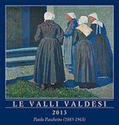 Le Valli valdesi 2013. Calendario. 12 dipinti a olio con vedute delle valli valdesi del Piemonte. Ediz. multilingue