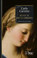 Beata te che hai creduto - Carlo Carretto
