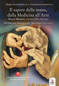Copertina di 'Il sapere della mano, dalla medicina all'arte. Renzo Mantero, maestro della chirurgia. Ediz. italiana e inglese'