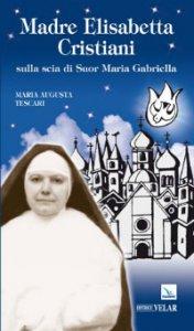 Copertina di 'Madre Elisabetta Cristiani. Sulla scia di Suor Maria Gabriella'