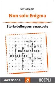 Copertina di 'Non solo Enigma. Storia delle guerre nascoste'