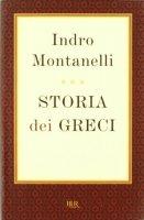 Storia dei greci - Montanelli Indro