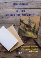 Lettera che non ti ho mai scritto - Franco Giarolli
