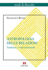 Copertina di 'Antropologia delle relazioni. Tendenze e virtù relazionali'