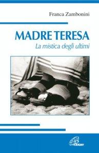 Copertina di 'Madre Teresa. La mistica degli ultimi'