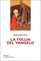 La follia del Vangelo - Maria Dell'Orto