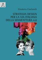 Strategia design per la via italiana della manifattura 4.0 - Cianfanelli Elisabetta
