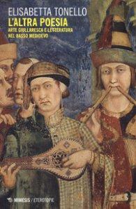 Copertina di 'L' altra poesia. Arte giullaresca e letteratura nel Basso Medioevo'