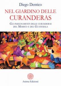 Copertina di 'Nel giardino delle curanderas. Gli insegnamenti delle curanderas del Messico e del Guatemala'