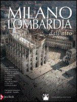 Milano e Lombardia dall'alto - Aa. Vv.