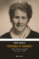 Patiendo et orando. Maria Aristea Ceccarelli - Andrea Maniglia