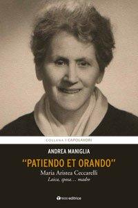 Copertina di 'Patiendo et orando. Maria Aristea Ceccarelli'