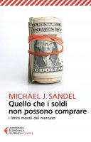 Quello che i soldi non possono comprare - Michael J. Sandel