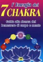 L' energia dei 7 chakra. Guida alla ricerca del benessere di corpo e mente. Ediz. illustrata