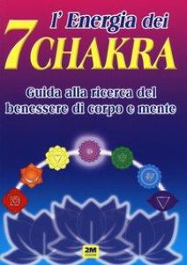Copertina di 'L' energia dei 7 chakra. Guida alla ricerca del benessere di corpo e mente. Ediz. illustrata'