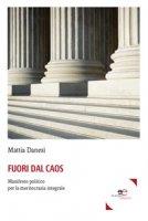 Fuori dal caos. Manifesto politico per la meritocrazia integrale - Danesi Mattia