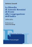 La filosofia di Antonio Rosmini di fronte alla Congregazione dell'Indice 1850-1854 - Stefania Zanardi