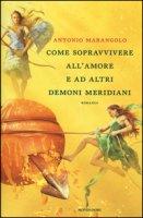 Come sopravvivere all'amore e ad altri demoni meridiani - Marangolo Antonio