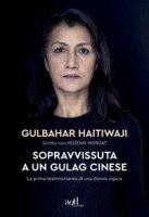 Sopravvissuta a un gulag cinese. La prima testimonianza di una donna uigura - Haitiwaji Gulbahar, Morgat Rozenn
