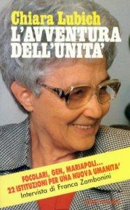 Copertina di 'L' avventura dell'unità. Focolari, Gen, Mariapoli... 22 istituzioni per una nuova umanità'