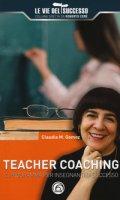 Teacher coaching. Il programma per insegnanti di successo - Gomez Claudia Marcela