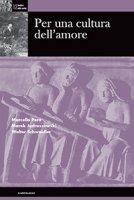Per una cultura dell'amore - Marcello Pera, Marek Jedraszewski, Walter Schweidler