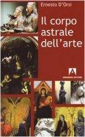 Il corpo astrale dell'arte - D'Orsi Ernesto