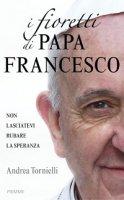 I fioretti di papa Francesco - Andrea Tornielli