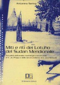 Copertina di 'Miti e riti dei lotuho del Sudan meridionale. Attualità dell'analisi morfologico-strutturale di V. J. Propp e dello strutturalismo di C. Lévi-Strauss'