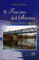 Il fascino del Brenta. Storia di un amore sofferto - Gobbi Rino