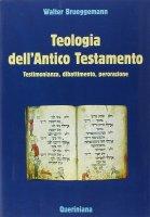 Teologia dell'Antico Testamento. Testimonianza, dibattimento, perorazione - Brueggemann Walter