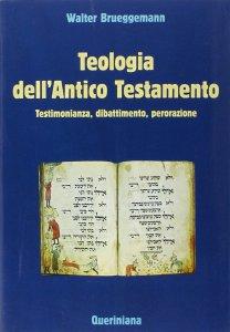 Copertina di 'Teologia dell'Antico Testamento. Testimonianza, dibattimento, perorazione'