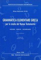 Grammatica elementare greca per lo studio del Nuovo Testamento. Nozioni, esercizi, vocabolario - Ravarotto Efrem, Pesce Angelo