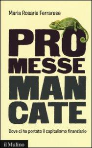 Copertina di 'Promesse mancate. Dove ci ha portato il capitalismo finanziario'