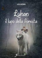 Luhan il lupo della foresta - Biondi Luca