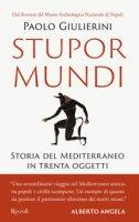 Stupor mundi. Storia del Mediterraneo in trenta oggetti - Giulierini Paolo