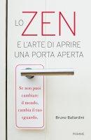 Lo zen e l'arte di aprire una porta aperta - Bruno Ballardini