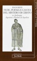 Fede poesia e canto del mistero di Cristo in sant'Ambrogio, sant'Agostino e Paolino di Aquileia - Biffi Inos