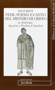 Copertina di 'Fede poesia e canto del mistero di Cristo in sant'Ambrogio, sant'Agostino e Paolino di Aquileia'