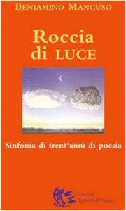 Copertina di 'Roccia di luce.  Sinfonia di trent'anni di poesia'