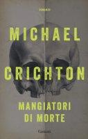 Mangiatori di morte - Crichton Michael