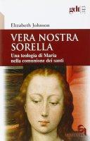 Vera nostra sorella. Una teologia di Maria nella comunione dei santi (gdt 313) - Johnson Elizabeth A.