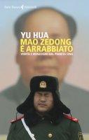 Mao Zedong è arrabbiato. Verità e menzogne dal pianeta Cina - Yu Hua