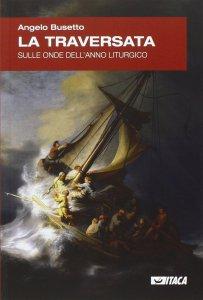 Copertina di 'Traversata. Sulle onde dell'anno liturgico. (La)'